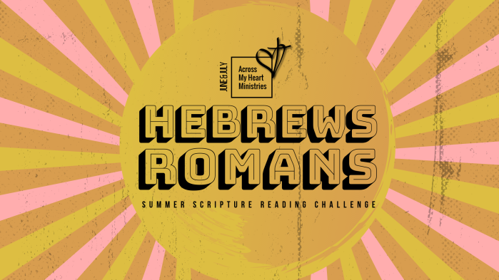 Join our Summer Scripture Reading Challenge through the books of Hebrews and Romans